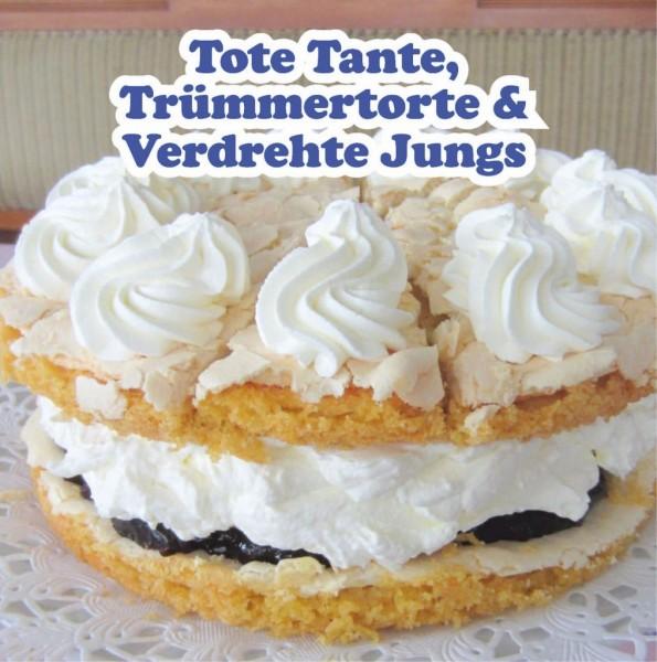 Tote Tante, Trümmertorte & Verdrehte Jungs - Torten und Kuchen aus der Küstenküche