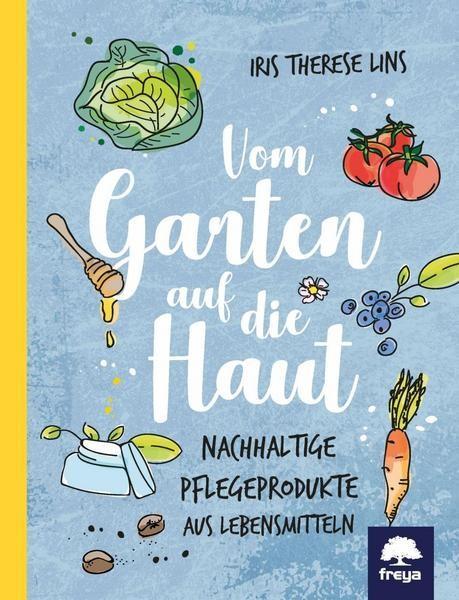 Vom Garten auf die Haut - Nachhaltige Pflegeprodukte aus Lebensmitteln