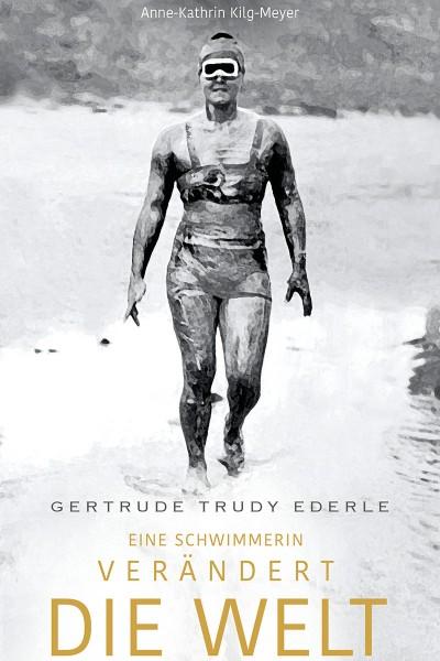 Gertrude Trudy Ederle. Eine Schwimmerin verändert die Welt