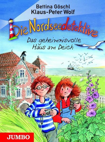 Die Nordseedetektive 1 - Das geheimnisvolle Haus am Deich von Klaus-Peter Wolf & Bettina Göschl