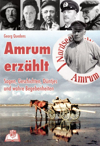 Amrum erzählt - Sagen, Geschichten, Düntjes und wahre Begebenheiten von Georg Quedens