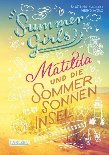 Summer Girls 1: Mathilda und die Sommersonneninsel - Martina Sahler/Heiko Wolz