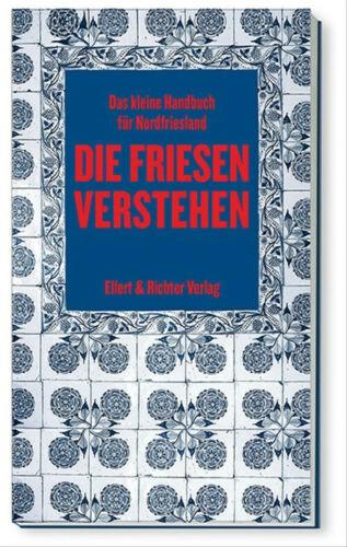 Die Friesen verstehen - Das kleine Handbuch für Nordfriesland