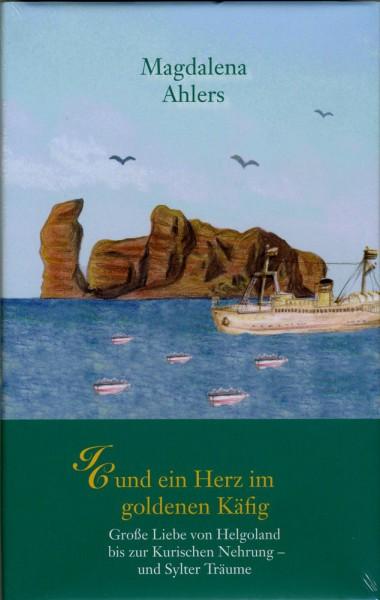 IC und ein Herz im goldenen Käfig - Große Liebe von Helgoland bis zur Kurischen Nehrung - und Sylter