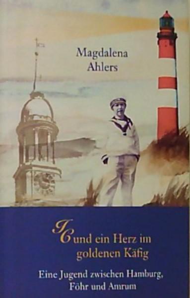 IC und ein Herz im goldenen Käfig - Eine Jugend zwischen Hamburg, Föhr und Amrum