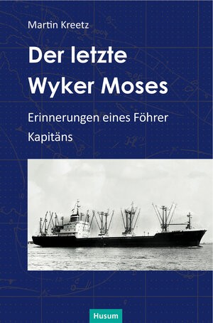 Der letzte Wyker Moses - Erinnerungen eines Föhrer Kapitäns