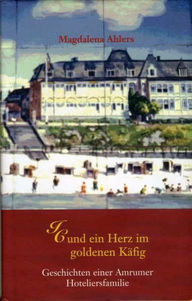 IC und ein Herz im goldenen Käfig - Geschichten einer Amrumer Hoteliersfamilie