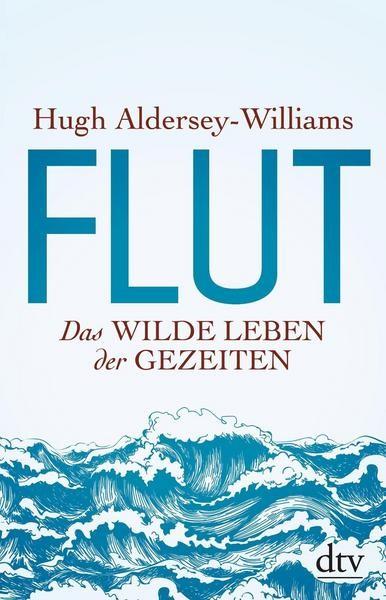 Flut - Das wilde Leben der Gezeiten - Hugh Aldersey-Williams