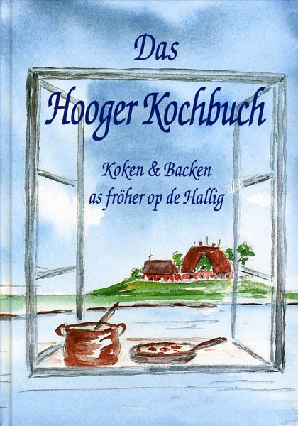 Das Hooger Kochbuch - Koken & Backen as föher op de Hallig