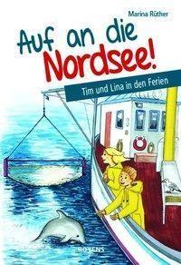 Auf an die Nordsee! - Tim und Lina in den Ferien - Martina Rüther