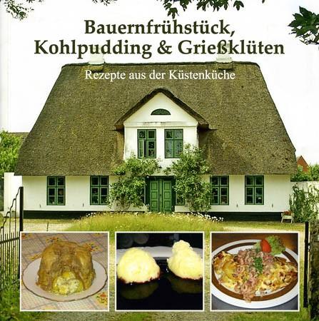 Bauernfrühstück, Kohlpudding & Grießklüten - Rezepte aus der Küstenküche